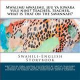 Mwalimu Mwalimu, Juu Ya Kiwara Yule Nini? Teacher, Teacher, What Is That on the Savannah?, Iqbal Akhtar, 1477687858