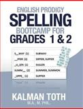 English Prodigy Spelling Bootcamp for Grades 1 And 2, Kalman Toth M.A. M.PHIL., 149212785X