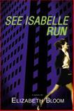 See Isabelle Run, Elizabeth Bloom, 0892967854