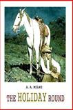 The Holiday Round, A. A. Milne, 1481847856