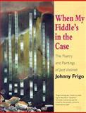 When My Fiddle's in the Case, John Frigo, 1882897854