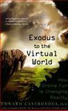 Exodus to the Virtual World, Edward Castronova, 0230607853
