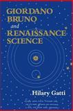 Giordano Bruno and Renaissance Science, Hilary Gatti, 0801487854