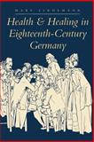 Health and Healing in Eighteenth-Century Germany, Lindemann, Mary, 0801867851