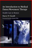 Introduction to Medical Dance/Movement Therapy : Health Care in Motion, Goodill, Sharon W., 1843107856
