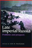 Late Imperial Russia : Problems and Prospects, Thatcher, Ian, 0719067863