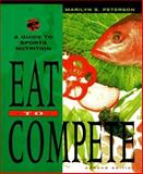 Eat to Compete : The Guide to Sports Nutrition, Peterson, Marilyn S., 0815167865