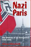 Nazi Paris : The History of an Occupation, 1940-1944, Mitchell, Allan, 1845457862