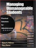 Managing Unmanageable Students : Practical Solutions for Administrators, McEwan, Elaine K. and Damer, Mary, 0803967861