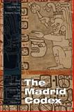 The Madrid Codex : New Approaches to Understanding an Ancient Maya Manuscript, , 0870817868