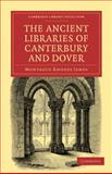 The Ancient Libraries of Canterbury and Dover : The Catalogues of the Libraries of Christ Church Priory and St. Augustine's Abbey at Canterbury and of St. Martin's Priory at Dover, James, M. R., 1108027865