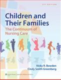 Children and Their Families : The Continuum of Nursing Care, Bowden, Vicky R. and Greenberg, Cindy S., 1451187866