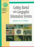 Getting Started with Geographic Information Systems, Clarke, Keith C., 0132947862