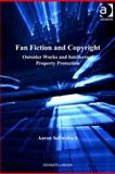 Fan Fiction and Copyright : Outsider Works and Intellectual Property Protection, Li, Yuwen and Schwabach, Aaron, 075469786X