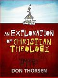 An Exploration of Christian Theology, Thorsen, Don, 0801047862