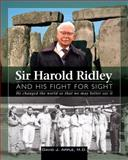 Sir Harold Ridley and His Fight for Sight : He Changed the World So That We May Better See It, Apple, David J., 1556427867