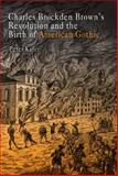 Charles Brockden Brown's Revolution and the Birth of American Gothic, Kafer, Peter, 0812237862