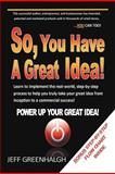 So, You Have a Great Idea!, Jeff Greenhalgh, 1463427867