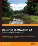 Mastering phpMyAdmin 3.1 for Effective MySQL Management, Delisle, Marc, 1847197868