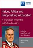 History, Politics and Policy-Making in Education : A Festschrift Presented to Richard Aldrich, , 0854737863