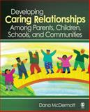 Developing Caring Relationships among Parents, Children, Schools, and Communities, McDermott, Dana, 1412927862