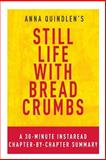 Still Life with Bread Crumbs by Anna Quindlen: a 30-Minute Chapter-by-Chapter Summary, InstaRead Summaries, 1496187865