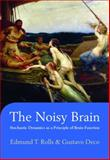 The Noisy Brain : Stochastic Dynamics as a Principle of Brain Function, Rolls, Edmund T. and Deco, Gustavo, 0199587868