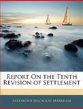 Report on the Tenth Revision of Settlement, Alexander Macaulay Markham, 1145927866