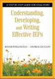 Understanding, Developing, and Writing Effective IEPs : A Step-by-Step Guide for Educators, Pierangelo, Roger and Giuliani, George, 1412917867
