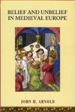 Belief and Unbelief in Medieval Europe, John H. Arnold, 0340807865
