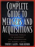 The Complete Guide to Mergers and Acquisitions : Process Tools to Support M&A Integration at Every Level, Galpin, Timothy J. and Herndon, Mark, 0787947865