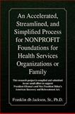 An Accelerated, Streamlined, and Simplified Process for Nonprofit Foundations for Health Services Organizations or Family, Franklin db Jackson, 1436387868