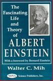 The Fascinating Life and Theory of Albert Einstein, Walter C. Mih, 1560727861