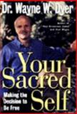 Your Sacred Self : Making the Decision to Be Free, Dyer, Wayne W., 0060177861