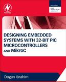 Designing Embedded Systems with 32-Bit PIC Microcontrollers and MikroC, Ibrahim, Dogan, 0080977863