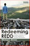 Redeeming REDD : Policies, Incentives and Social Feasibility for Avoided Deforestation, Brown, Michael I., 0415517869