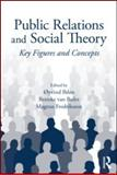 Public Relations and Social Theory : Key Figures and Concepts, Ihlen, Oyvind, 0415997860