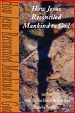 How Jesus Reconciled Mankind to God, Pamela Scudder, 0595187862