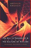 The Will to Technology and the Culture of Nihilism : Heidegger, Marx, Nietzsche, Kroker, Arthur, 0802087868