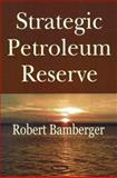 Strategic Petroleum Reserve, Bamberger, Robert and Pirog, Robert L., 1594547866