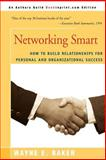 Networking Smart : How to Build Relationships for Personal and Organizational Success, Baker, Wayne, 0595007864