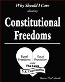 Why Should I Care about My Constitutional Freedoms, Clarence W. Ashcraft, 0985237864