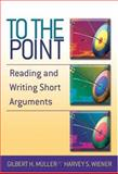 To the Point : Reading and Writing Short Arguments, Muller, Gilbert H. and Wiener, Harvey S., 0321207866