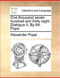One Thousand Seven Hundred and Thirty Eight Dialogue II by Mr Pope, Alexander Pope, 117056786X