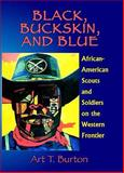 Black, Buckskin, and Blue : African American Scouts and Soldiers on the Western Frontier, Burton, Alex T., 1571687866