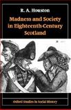 Madness and Society in Eighteenth-Century Scotland, Houston, R. A., 0198207875