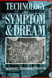 Technology as Symptom and Dream, Romanyshyn, Robert D., 0415007879