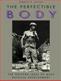 Perfectible Body : The Western Ideal of Male Physical Development, Dutton, Kenneth R. and Dutton, Kenneth, 0826407870