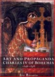 Art and Propaganda : Charles IV of Bohemia, 1346-1378, Rosario, Iva, 0851157874
