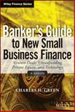 Banker′s Guide to Small Business Finance : Venture Deals, Crowdfunding, Private Equity, and Technology, Green, Charles H., 1118837878